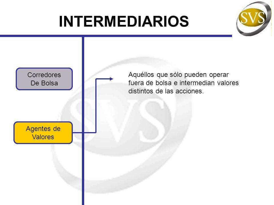 INTERMEDIARIOS Agentes de Valores Corredores De Bolsa Aquéllos que sólo pueden operar fuera de bolsa e intermedian valores distintos de las acciones.
