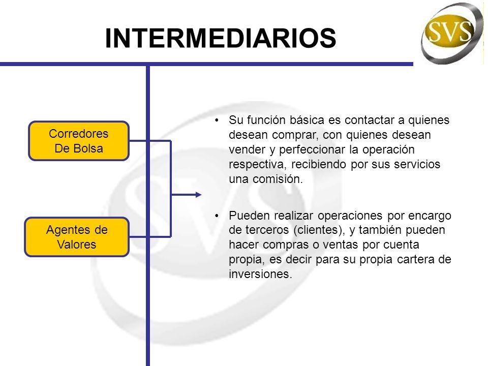 INTERMEDIARIOS Agentes de Valores Corredores De Bolsa Su función básica es contactar a quienes desean comprar, con quienes desean vender y perfecciona