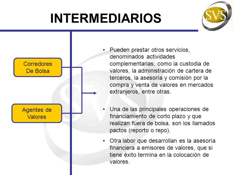 INTERMEDIARIOS Agentes de Valores Corredores De Bolsa Pueden prestar otros servicios, denominados actividades complementarias, como la custodia de val