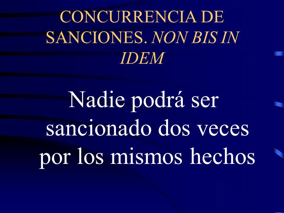 CONCURRENCIA DE SANCIONES. NON BIS IN IDEM Nadie podrá ser sancionado dos veces por los mismos hechos