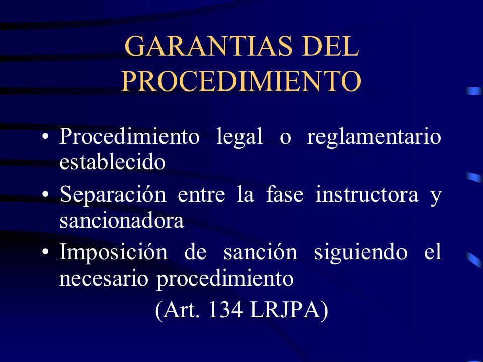 GARANTIAS DEL PROCEDIMIENTO Procedimiento legal o reglamentario establecido Separación entre la fase instructora y sancionadora Imposición de sanción