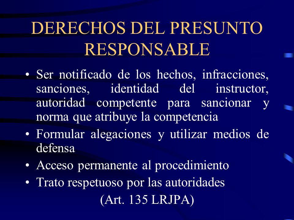 DERECHOS DEL PRESUNTO RESPONSABLE Ser notificado de los hechos, infracciones, sanciones, identidad del instructor, autoridad competente para sancionar