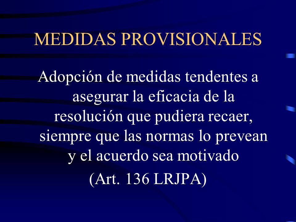 MEDIDAS PROVISIONALES Adopción de medidas tendentes a asegurar la eficacia de la resolución que pudiera recaer, siempre que las normas lo prevean y el