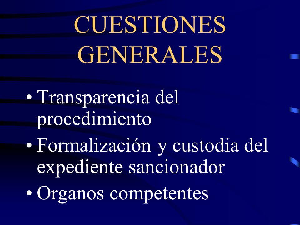 CUESTIONES GENERALES Transparencia del procedimiento Formalización y custodia del expediente sancionador Organos competentes