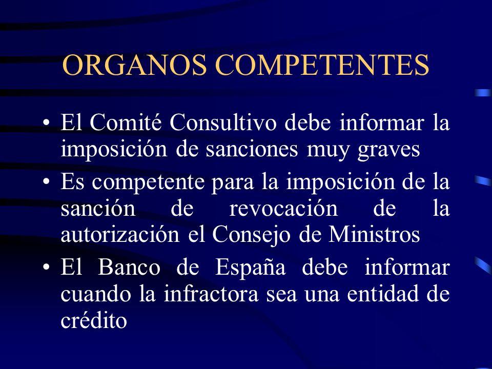 ORGANOS COMPETENTES El Comité Consultivo debe informar la imposición de sanciones muy graves Es competente para la imposición de la sanción de revocac