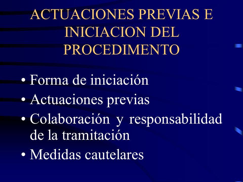 ACTUACIONES PREVIAS E INICIACION DEL PROCEDIMENTO Forma de iniciación Actuaciones previas Colaboración y responsabilidad de la tramitación Medidas cau