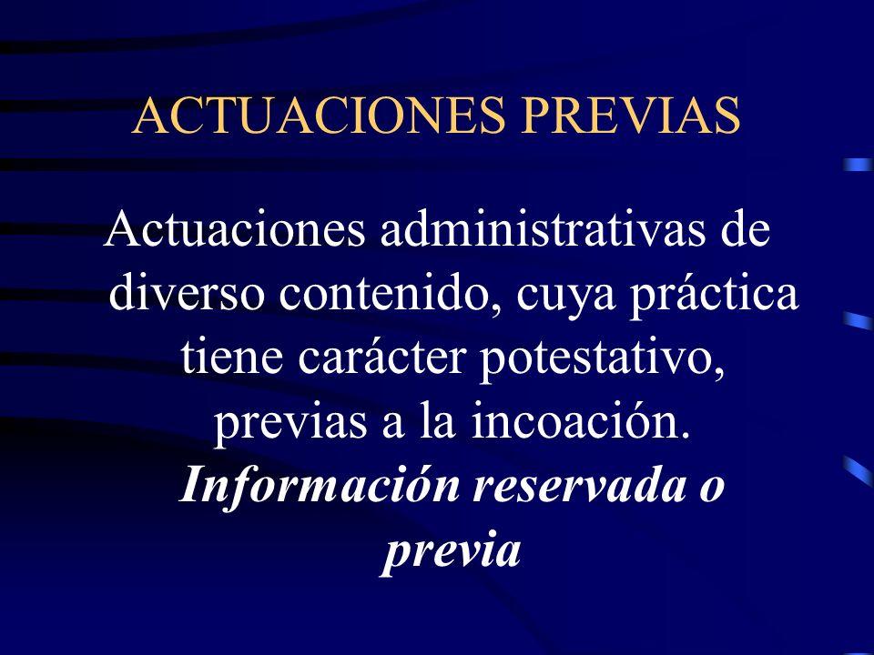 ACTUACIONES PREVIAS Actuaciones administrativas de diverso contenido, cuya práctica tiene carácter potestativo, previas a la incoación. Información re