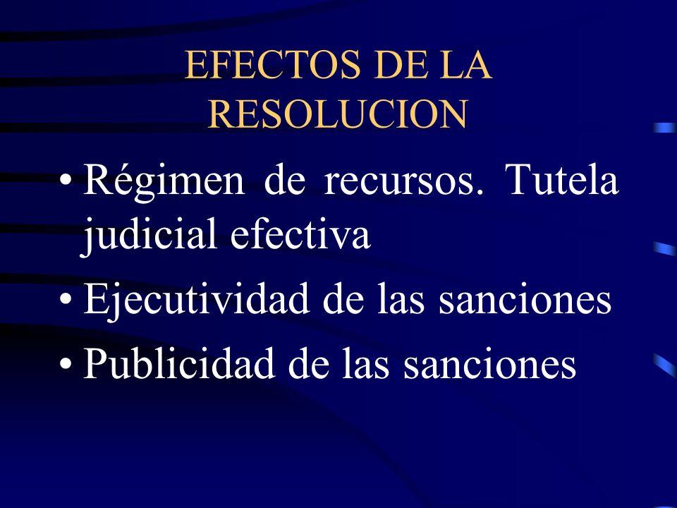 EFECTOS DE LA RESOLUCION Régimen de recursos. Tutela judicial efectiva Ejecutividad de las sanciones Publicidad de las sanciones