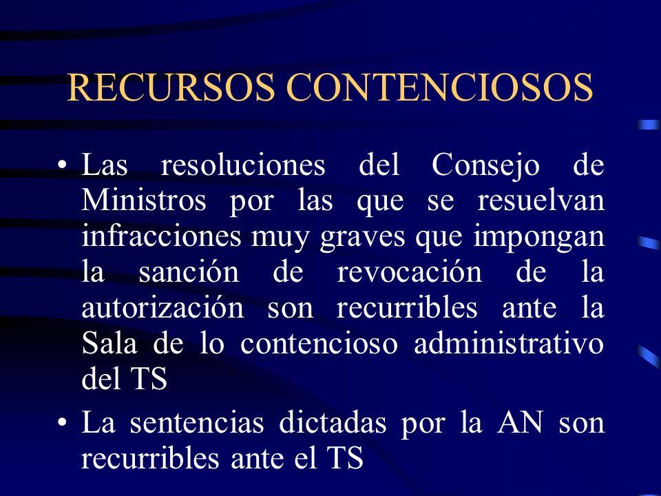 RECURSOS CONTENCIOSOS Las resoluciones del Consejo de Ministros por las que se resuelvan infracciones muy graves que impongan la sanción de revocación