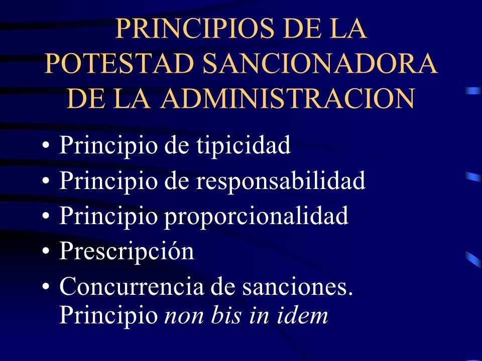 PRINCIPIOS DE LA POTESTAD SANCIONADORA DE LA ADMINISTRACION Principio de tipicidad Principio de responsabilidad Principio proporcionalidad Prescripció
