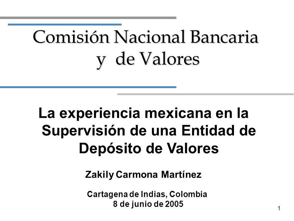 1 Cartagena de Indias, Colombia 8 de junio de 2005 Comisión Nacional Bancaria y de Valores La experiencia mexicana en la Supervisión de una Entidad de