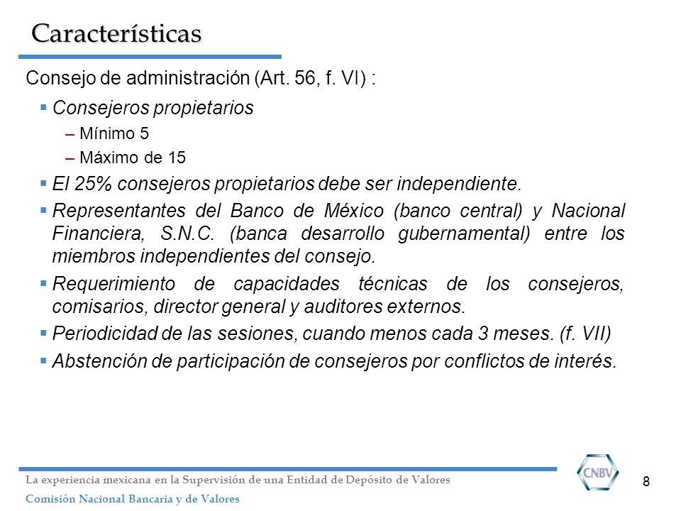 8 Características Consejo de administración (Art. 56, f. VI) : Consejeros propietarios –Mínimo 5 –Máximo de 15 El 25% consejeros propietarios debe ser
