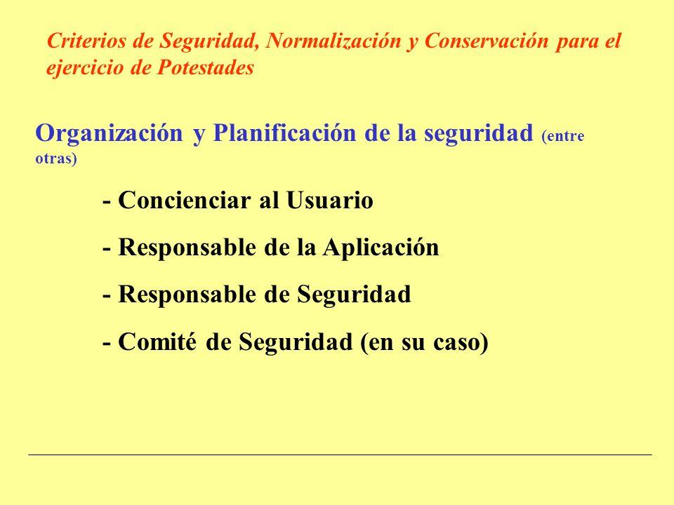 Organización y Planificación de la seguridad (entre otras) - Concienciar al Usuario - Responsable de la Aplicación - Responsable de Seguridad - Comité de Seguridad (en su caso) Criterios de Seguridad, Normalización y Conservación para el ejercicio de Potestades