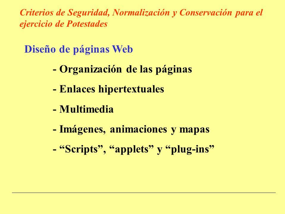 Diseño de páginas Web - Organización de las páginas - Enlaces hipertextuales - Multimedia - Imágenes, animaciones y mapas - Scripts, applets y plug-ins Criterios de Seguridad, Normalización y Conservación para el ejercicio de Potestades