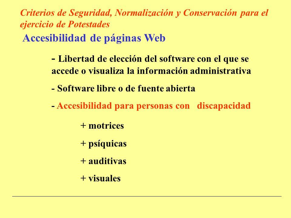 Accesibilidad de páginas Web - Libertad de elección del software con el que se accede o visualiza la información administrativa - Software libre o de fuente abierta - Accesibilidad para personas con discapacidad + motrices + psíquicas + auditivas + visuales Criterios de Seguridad, Normalización y Conservación para el ejercicio de Potestades