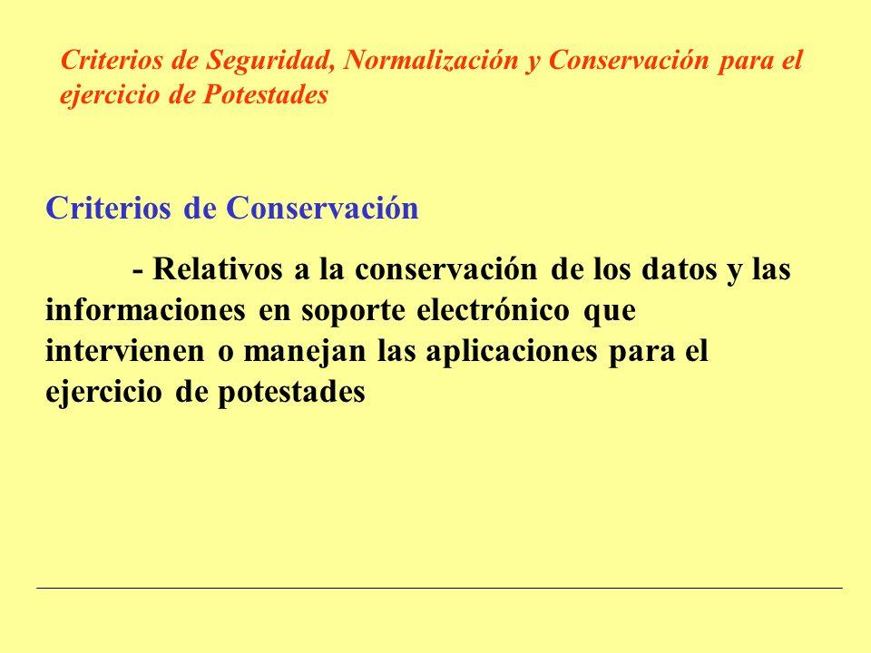 Criterios de Conservación - Relativos a la conservación de los datos y las informaciones en soporte electrónico que intervienen o manejan las aplicaciones para el ejercicio de potestades Criterios de Seguridad, Normalización y Conservación para el ejercicio de Potestades