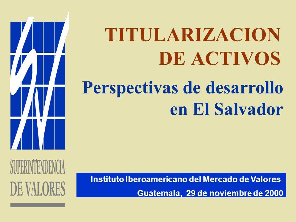 TITULARIZACION DE ACTIVOS Instituto Iberoamericano del Mercado de Valores. Guatemala, 29 de noviembre de 2000 Perspectivas de desarrollo en El Salvado