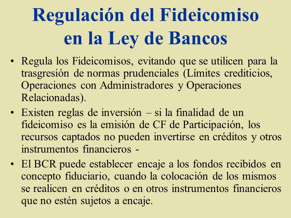 Regulación del Fideicomiso en la Ley de Bancos Regula los Fideicomisos, evitando que se utilicen para la trasgresión de normas prudenciales (Límites c
