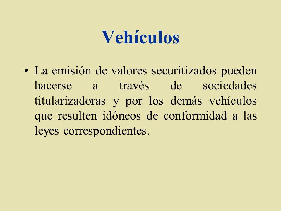Vehículos La emisión de valores securitizados pueden hacerse a través de sociedades titularizadoras y por los demás vehículos que resulten idóneos de