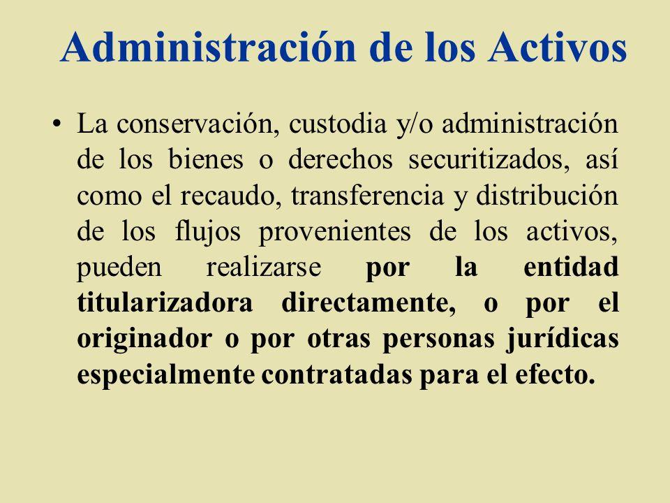 Administración de los Activos La conservación, custodia y/o administración de los bienes o derechos securitizados, así como el recaudo, transferencia
