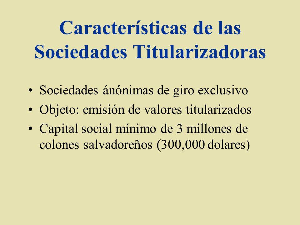 Características de las Sociedades Titularizadoras Sociedades ánónimas de giro exclusivo Objeto: emisión de valores titularizados Capital social mínimo