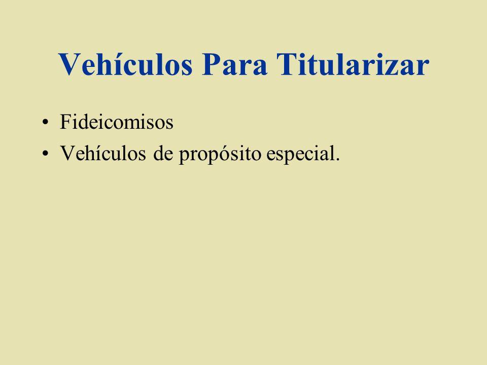 Vehículos Para Titularizar Fideicomisos Vehículos de propósito especial.