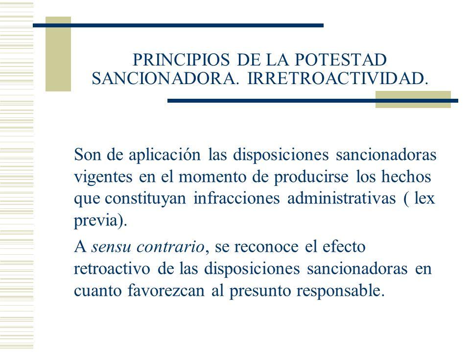 PRINCIPIOS DE LA POTESTAD SANCIONADORA. IRRETROACTIVIDAD. Son de aplicación las disposiciones sancionadoras vigentes en el momento de producirse los h