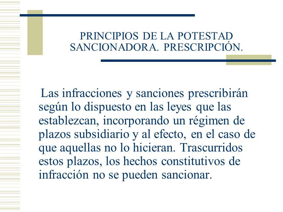 PRINCIPIOS DE LA POTESTAD SANCIONADORA. PRESCRIPCIÓN. Las infracciones y sanciones prescribirán según lo dispuesto en las leyes que las establezcan, i