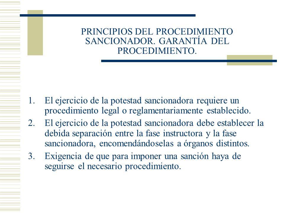 PRINCIPIOS DEL PROCEDIMIENTO SANCIONADOR. GARANTÍA DEL PROCEDIMIENTO. 1.El ejercicio de la potestad sancionadora requiere un procedimiento legal o reg