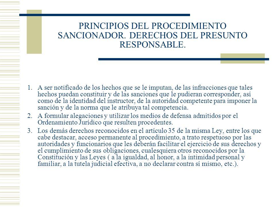 PRINCIPIOS DEL PROCEDIMIENTO SANCIONADOR. DERECHOS DEL PRESUNTO RESPONSABLE. 1.A ser notificado de los hechos que se le imputan, de las infracciones q
