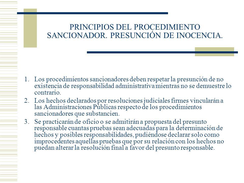 PRINCIPIOS DEL PROCEDIMIENTO SANCIONADOR. PRESUNCIÓN DE INOCENCIA. 1.Los procedimientos sancionadores deben respetar la presunción de no existencia de