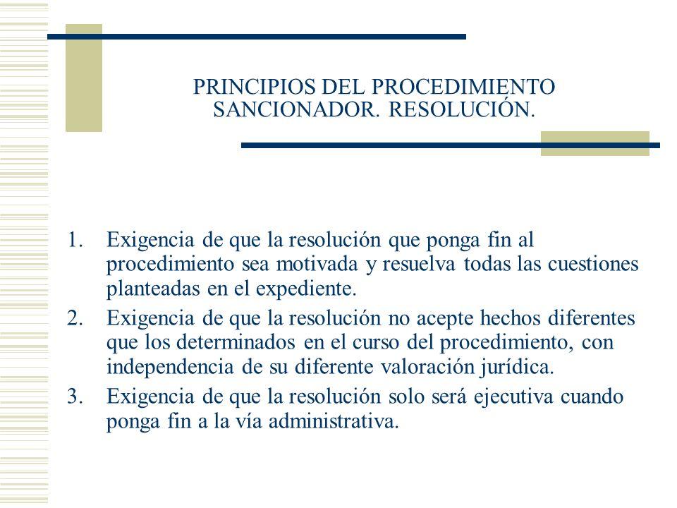 PRINCIPIOS DEL PROCEDIMIENTO SANCIONADOR. RESOLUCIÓN. 1.Exigencia de que la resolución que ponga fin al procedimiento sea motivada y resuelva todas la