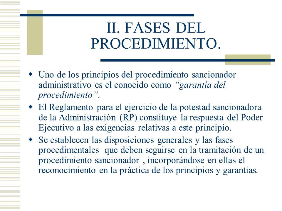 II. FASES DEL PROCEDIMIENTO. Uno de los principios del procedimiento sancionador administrativo es el conocido como garantía del procedimiento. El Reg