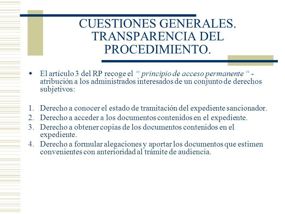CUESTIONES GENERALES. TRANSPARENCIA DEL PROCEDIMIENTO. El artículo 3 del RP recoge el principio de acceso permanente - atribución a los administrados