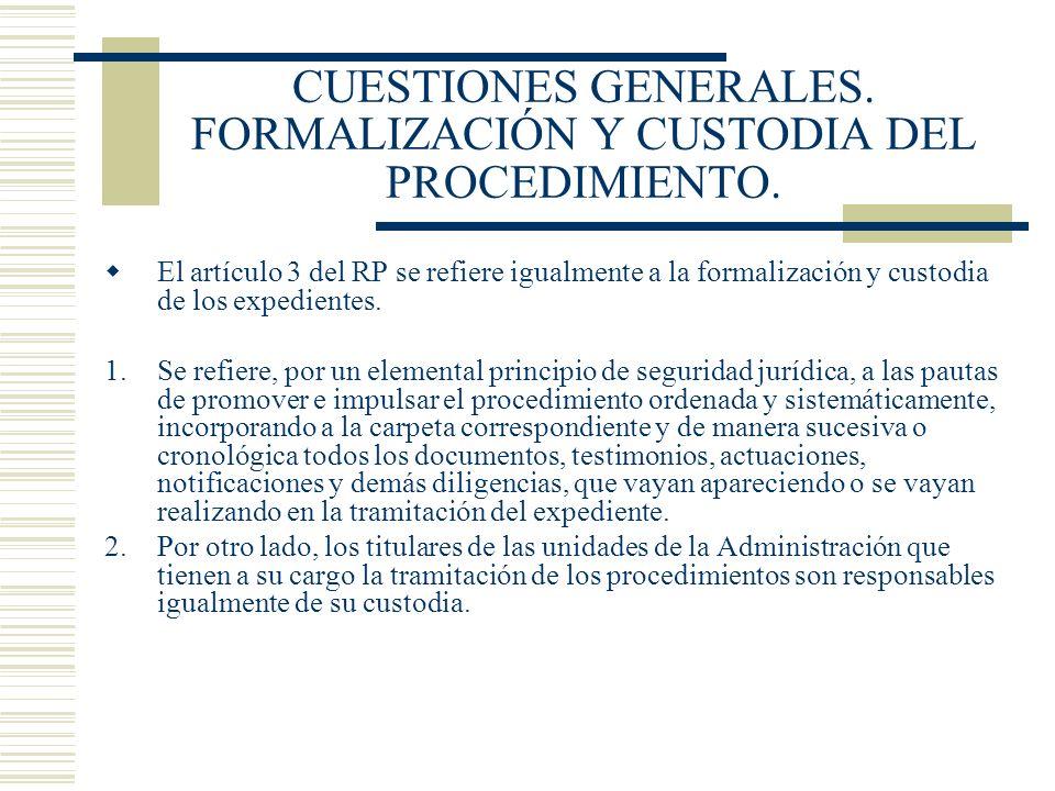 CUESTIONES GENERALES. FORMALIZACIÓN Y CUSTODIA DEL PROCEDIMIENTO. El artículo 3 del RP se refiere igualmente a la formalización y custodia de los expe