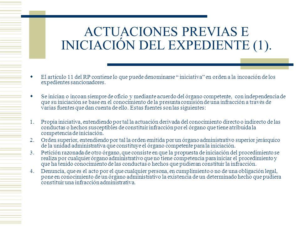 ACTUACIONES PREVIAS E INICIACIÓN DEL EXPEDIENTE (1). El artículo 11 del RP contiene lo que puede denominarse iniciativa en orden a la incoación de los