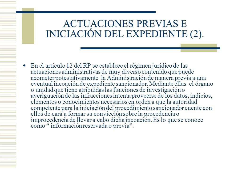 ACTUACIONES PREVIAS E INICIACIÓN DEL EXPEDIENTE (2). En el artículo 12 del RP se establece el régimen jurídico de las actuaciones administrativas de m