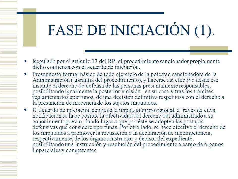 FASE DE INICIACIÓN (1). Regulado por el artículo 13 del RP, el procedimiento sancionador propiamente dicho comienza con el acuerdo de iniciación. Pres