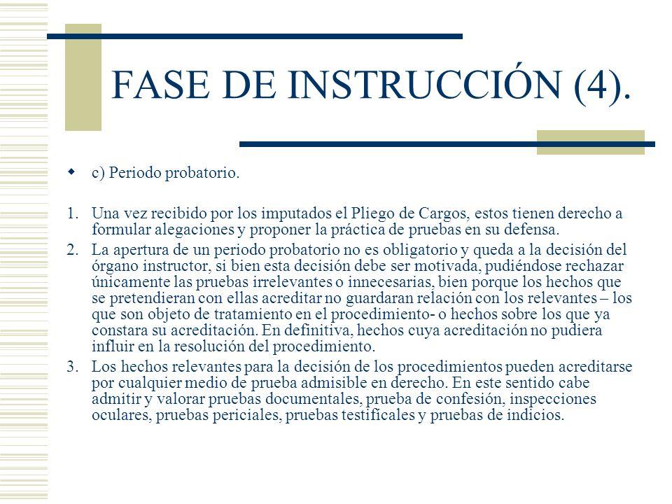 FASE DE INSTRUCCIÓN (4). c) Periodo probatorio. 1.Una vez recibido por los imputados el Pliego de Cargos, estos tienen derecho a formular alegaciones