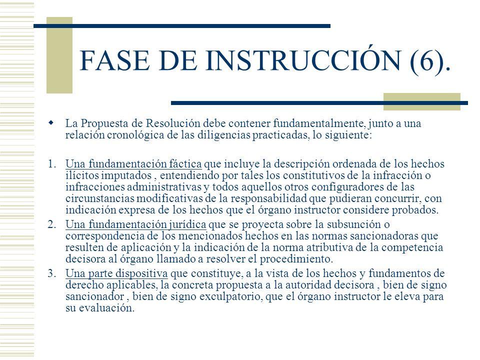 FASE DE INSTRUCCIÓN (6). La Propuesta de Resolución debe contener fundamentalmente, junto a una relación cronológica de las diligencias practicadas, l
