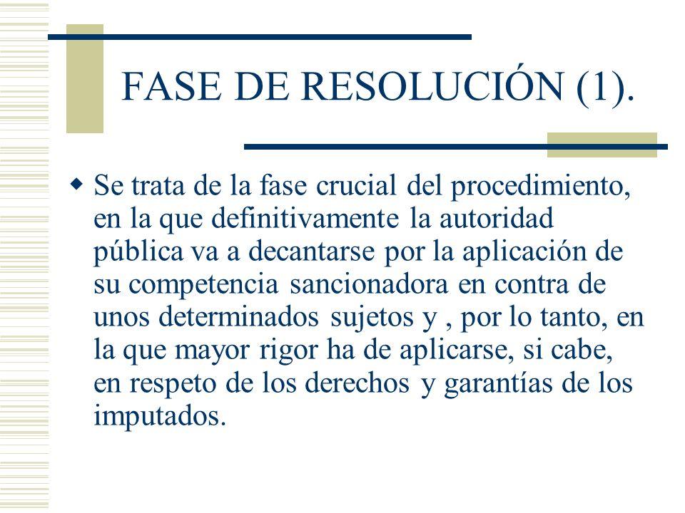 FASE DE RESOLUCIÓN (1). Se trata de la fase crucial del procedimiento, en la que definitivamente la autoridad pública va a decantarse por la aplicació