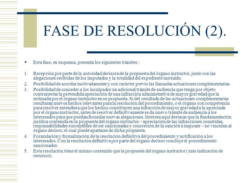 FASE DE RESOLUCIÓN (2). Esta fase, en esquema, presenta los siguientes trámites : 1.Recepción por parte de la autoridad decisora de la propuesta del ó