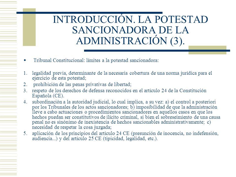 INTRODUCCIÓN. LA POTESTAD SANCIONADORA DE LA ADMINISTRACIÓN (3). Tribunal Constitucional: límites a la potestad sancionadora: 1.legalidad previa, dete