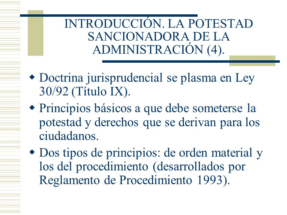 INTRODUCCIÓN. LA POTESTAD SANCIONADORA DE LA ADMINISTRACIÓN (4). Doctrina jurisprudencial se plasma en Ley 30/92 (Título IX). Principios básicos a que