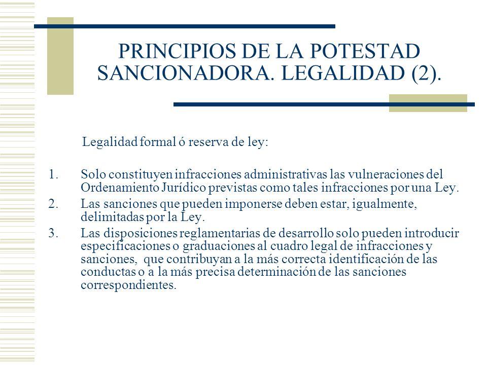 PRINCIPIOS DE LA POTESTAD SANCIONADORA. LEGALIDAD (2). Legalidad formal ó reserva de ley: 1.Solo constituyen infracciones administrativas las vulnerac