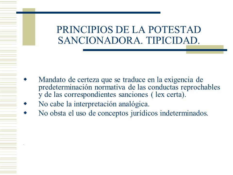 PRINCIPIOS DE LA POTESTAD SANCIONADORA. TIPICIDAD. Mandato de certeza que se traduce en la exigencia de predeterminación normativa de las conductas re
