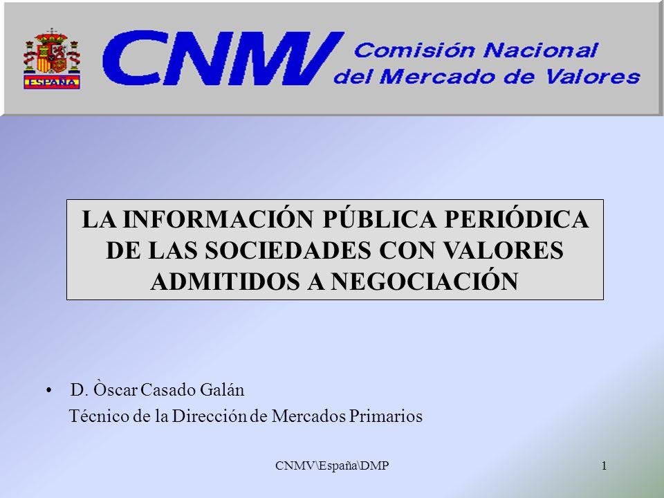 CNMV\España\DMP1 D. Òscar Casado Galán Técnico de la Dirección de Mercados Primarios LA INFORMACIÓN PÚBLICA PERIÓDICA DE LAS SOCIEDADES CON VALORES AD