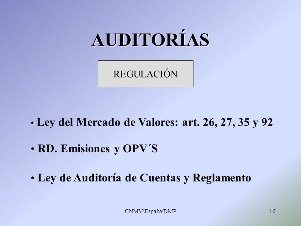CNMV\España\DMP16 AUDITORÍAS Ley del Mercado de Valores: art. 26, 27, 35 y 92 RD. Emisiones y OPV´S Ley de Auditoría de Cuentas y Reglamento REGULACIÓ