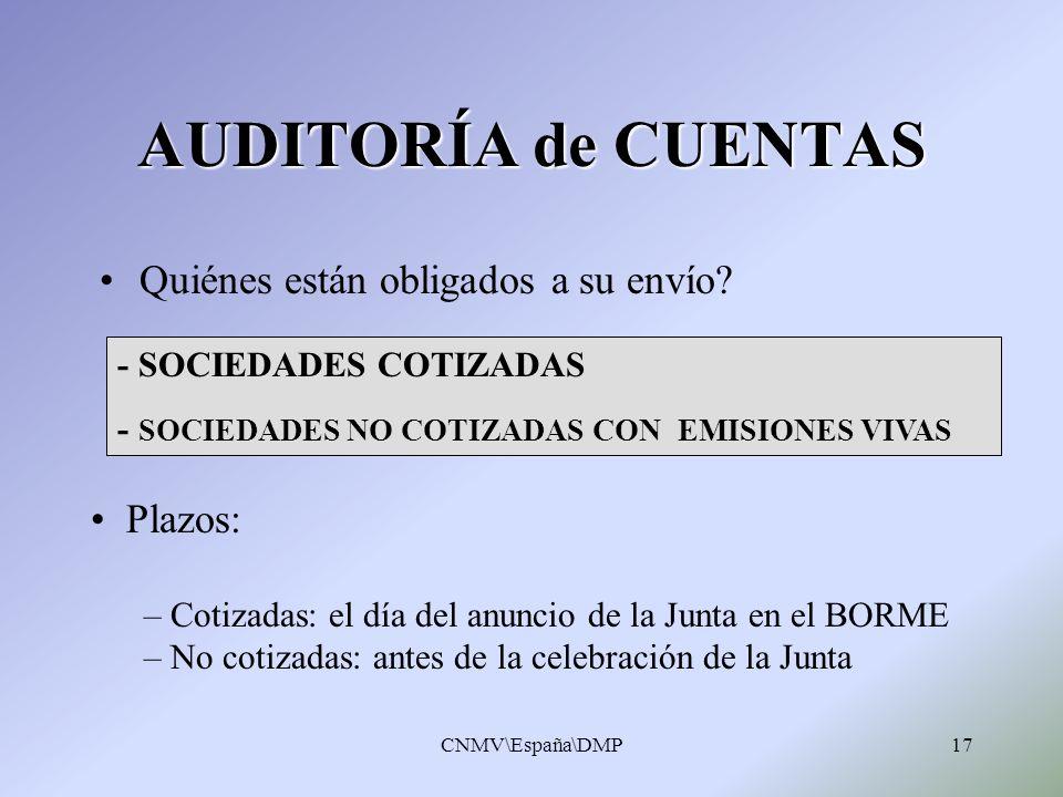 CNMV\España\DMP17 AUDITORÍA de CUENTAS Quiénes están obligados a su envío? Plazos: – Cotizadas: el día del anuncio de la Junta en el BORME – No cotiza