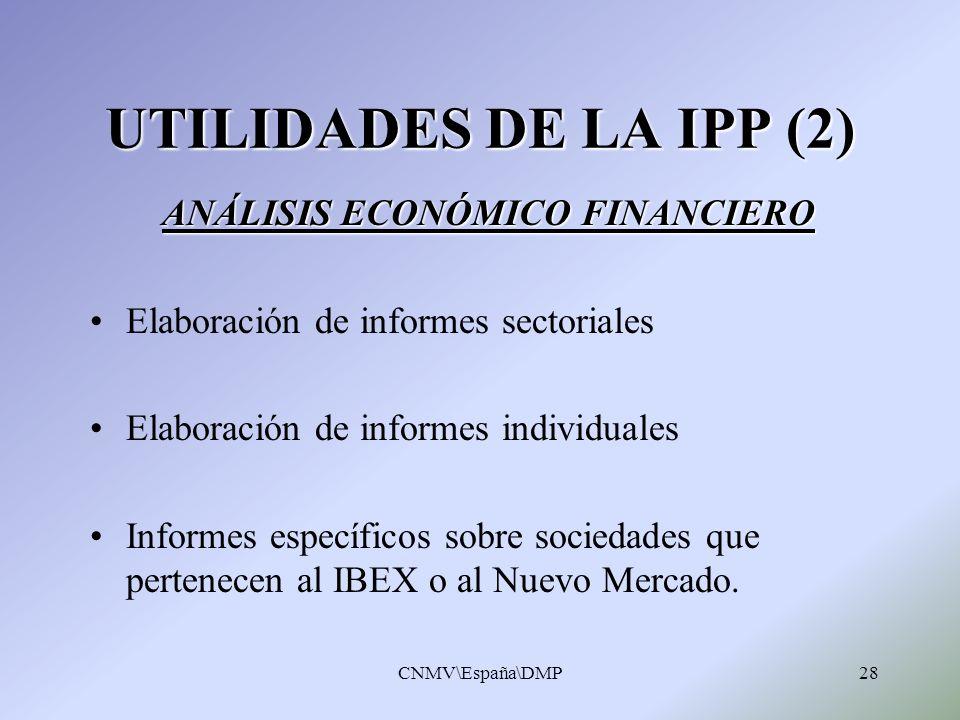 CNMV\España\DMP28 UTILIDADES DE LA IPP (2) ANÁLISIS ECONÓMICO FINANCIERO Elaboración de informes sectoriales Elaboración de informes individuales Info